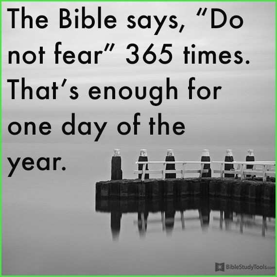 list of 365 do not fear bible verses Pleasant God tells us over and over not to be afraid Why Because
